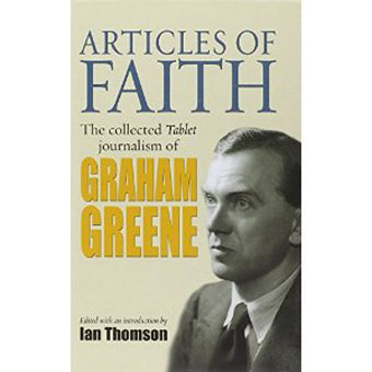 Articles of Faith: Graham Greene's Contributions to The Tablet